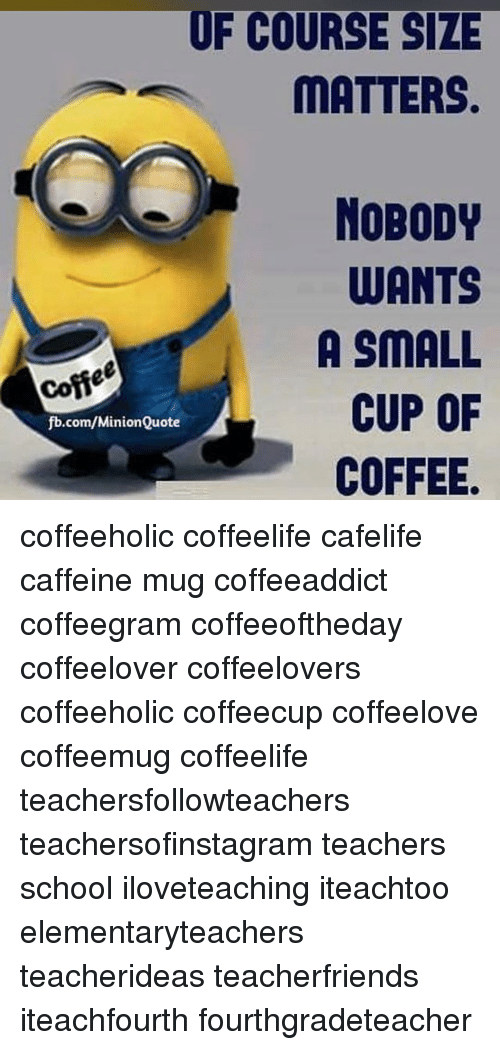 Of COURSE SIZE COURSE MATTERS NOBODY WANTS a SMALL CUP OF ... #notEnoughCoffee