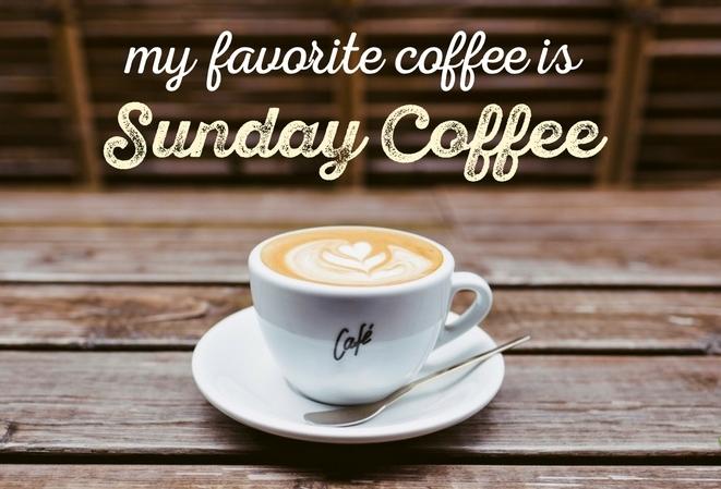 My Favorite Coffee Is Sunday Coffee - DesiComments.com #sundayCoffee