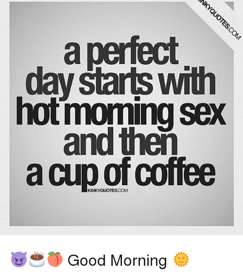 A Perfect Day StarSWTim Hotmorming Sex and Then a KINKY Coffee ... #goodMorningCoffee