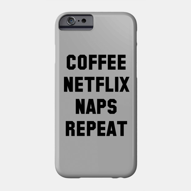 Coffee Netflix Pizza Repeat - Netflix Quote - Phone Case   TeePublic #coffeeAddict