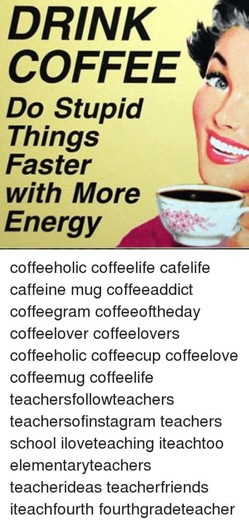 DRINK COFFEE Do Stupid Things Faster With More Energy Coffeeholic ... #notEnoughCoffee