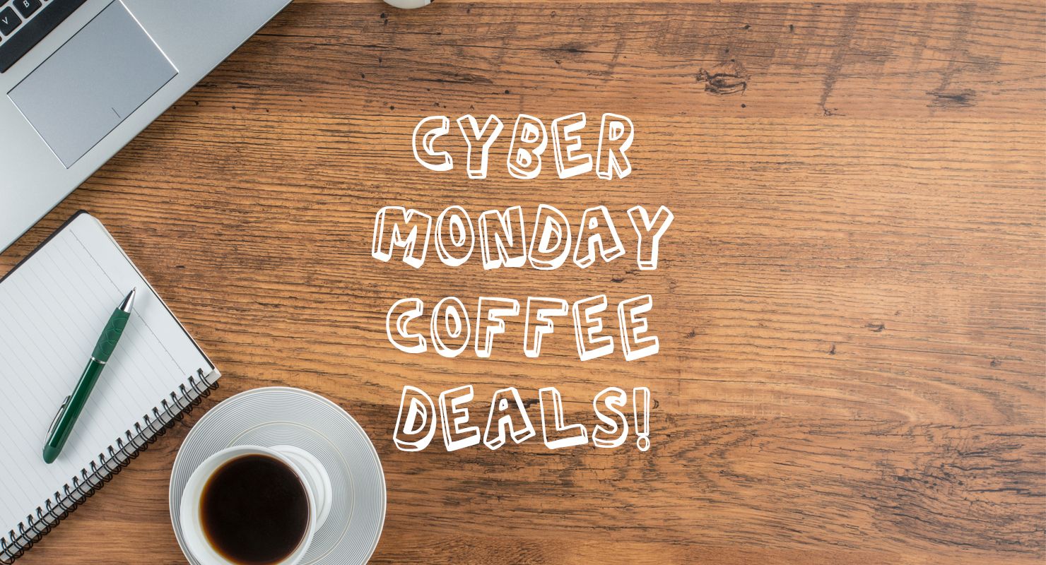 Cyber Monday Coffee Deals Across The Internet [UPDATING] #mondayCoffee