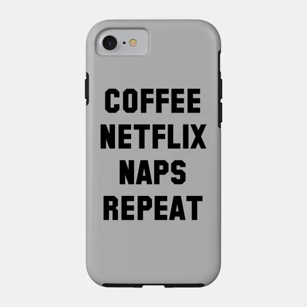 Coffee Netflix Pizza Repeat - Netflix Quote - Phone Case | TeePublic #coffeeAddict