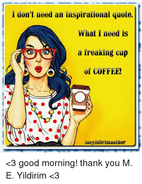 Don't Need an Inspirational Quote What I Need Is a Ireaking Cup of ... #goodMorningCoffee
