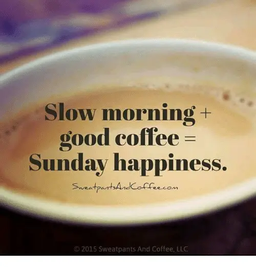 Slow Morning Good Coffee Sunday Happiness Sweatpart an Coffeecom ... #sundayCoffee